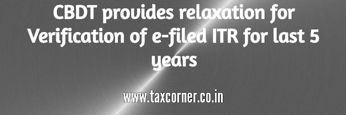 CBDT provides relaxation for Verification of e-filed ITR for last 5 years