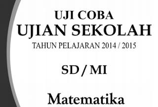 Soal Uji Coba UN SD Tahun Pelajaran 2014/2015 Mata Pelajaran Matematika