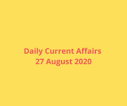 Daily Current Affairs 27  August 2020