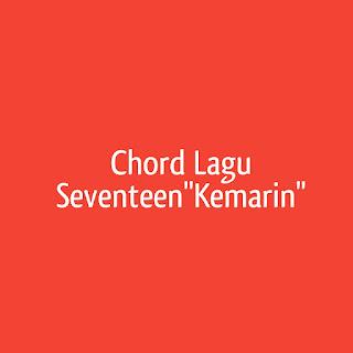 Chord Lagu Kemarin Seventeen