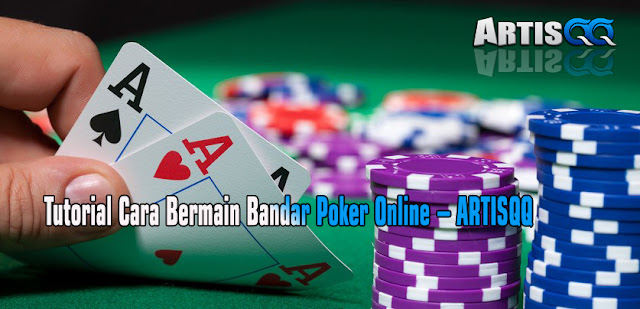 Tutorial Cara Bermain Bandar Poker Online - ARTISQQ
