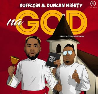 "[SB-MUSIC] Ruffcoin – ""Na God"" ft. Duncan Mighty"