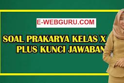 Soal Prakarya Kelas 10 Semester 2 Tingkat SMA/SMK Kurikulum Revisi Terbaru