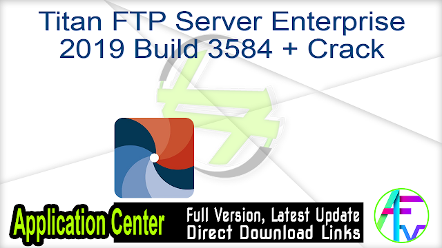 Titan FTP Server Enterprise 2019 Build 3584 + Crack