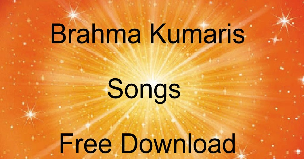 Brahma Kumaris Bk Songs Available Here