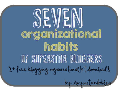 Seven Organizational Habits of Superstar Bloggers + Free Blogging Organizer Kit from www.anyonita-nibbles.com