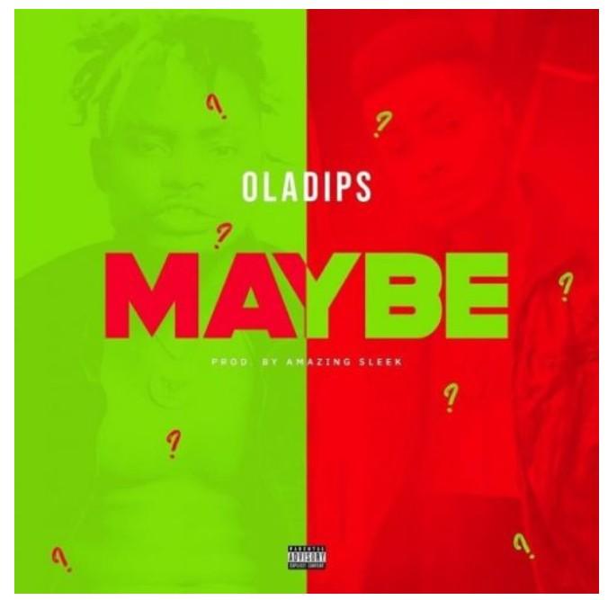 Oladips Maybe Prod By Amazing Sleek