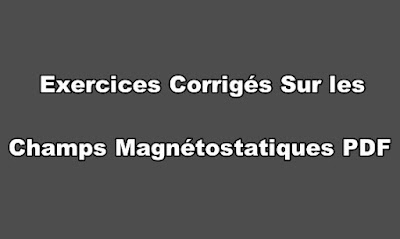 Exercices Corrigés Sur les Champs Magnétostatiques PDF