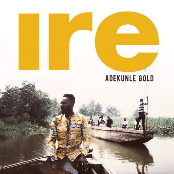 UX MUSIC: Adekunle Gold - Ire