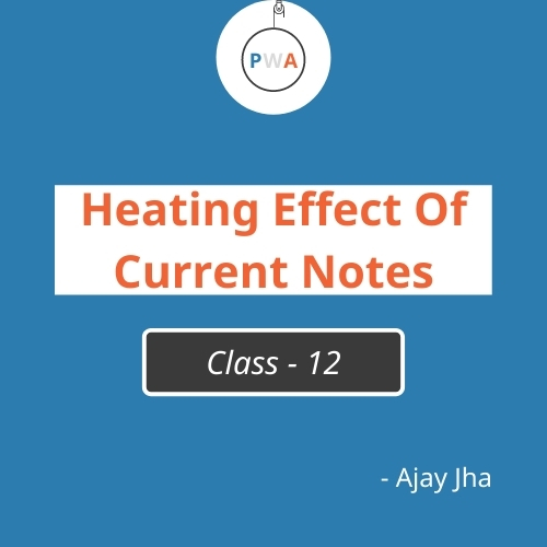 Heating Effect of Current Class 12 Physics | Notes