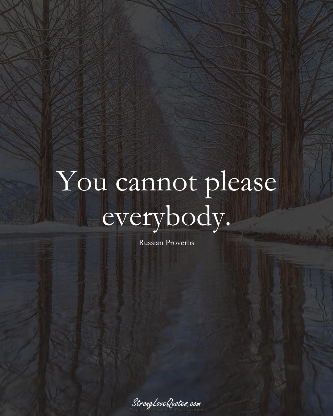You cannot please everybody. (Russian Sayings);  #AsianSayings