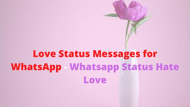Love Status Messages for WhatsApp - Whatsapp Status Hate Love