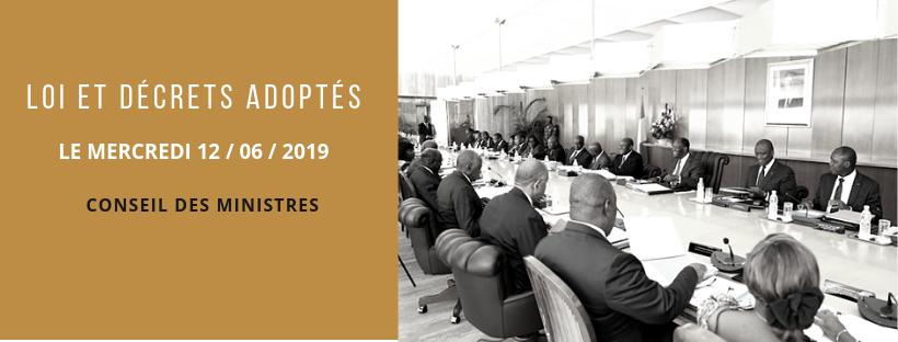 Lois et décrets récemment adoptés en Conseil des Ministres du 12/06/2019