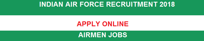 Airmen Jobs @ Indian Air Force | IAF Online Recruitment 2018