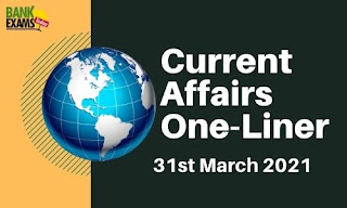 Current Affairs One-Liner: 31st March 2021
