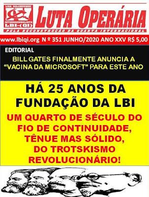 LEIA A EDIÇÃO COMEMORATIVA DOS 25 ANOS DE FUNDAÇÃO DA LBI: JORNAL LUTA OPERÁRIA Nº351, JUNHO/2020!