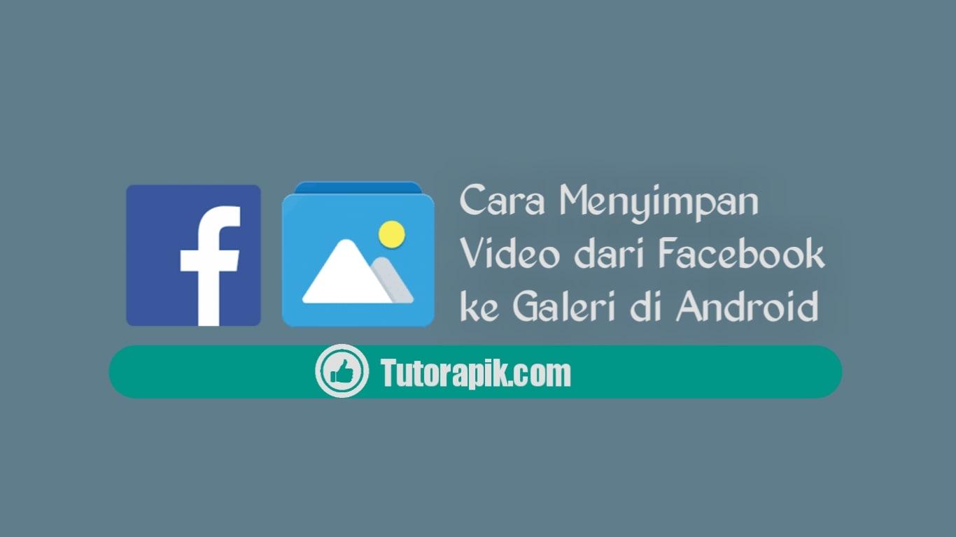 Cara Menyimpan Video dari Facebook ke Galeri di Android