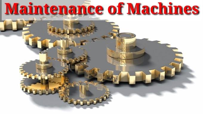 Maintenance of Machines - machinon ka Rakh rakhav - मशीनों का रखरखाव