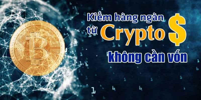 Kiếm hàng ngàn đô từ Crypto Curency không cần vốn
