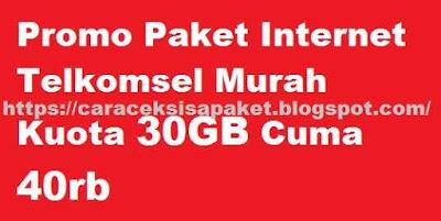 Promo paket data internet murah Telkomsel  Promo Paket Internet Telkomsel Murah Kuota 30GB Cuma 40rb