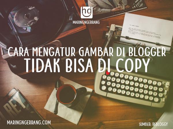 Cara Mengatur Gambar di Blogger Tidak Bisa di Copy. Cara Mudah Disable Copy Gambar di Blogger