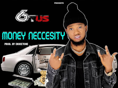 DOWNLOAD MP3: 6tus - Money Necessity (Prod. By Endeetone)