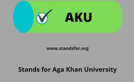 AKU-Stands for Aga Khan University