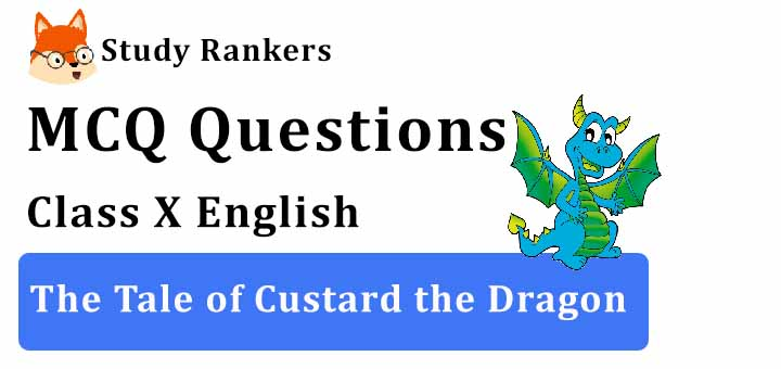 MCQ Questions for Class 10 English: The Tale of Custard the Dragon First Flight