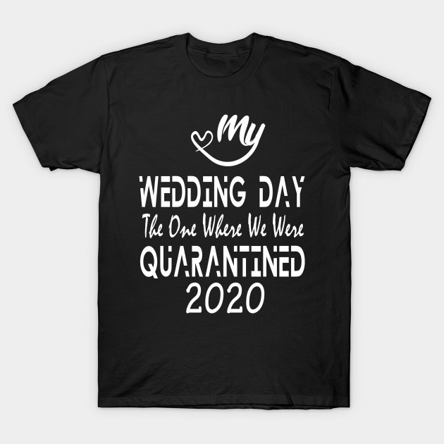 2020 My Wedding Day The One Where We Were Quarantined White Series T-Shirt