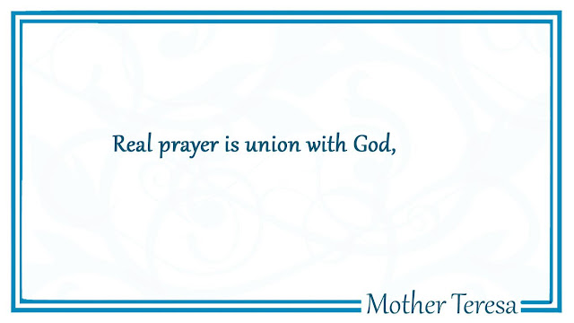 Real prayer is union with God - Mother Teresa quotes