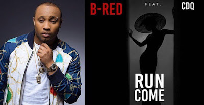 Music: B-Red Ft CDQ — Run Come
