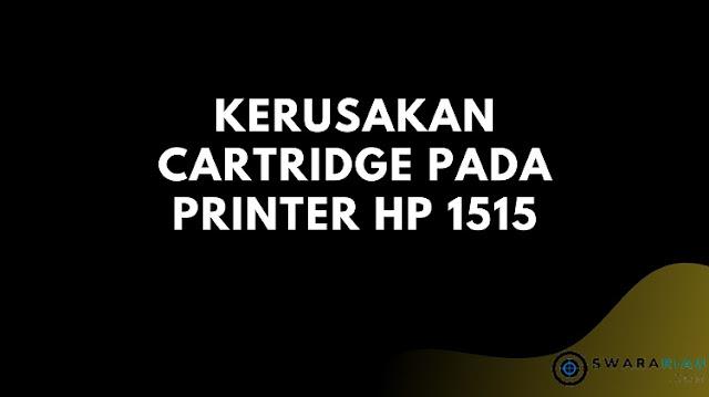 Kerusakan Cartridge Pada Printer Hp 1515