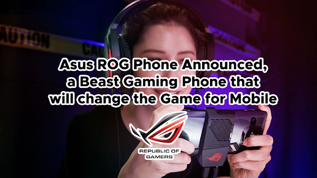 Asus ROG Phone Announced, a Beast Gaming Phone that will Change the Game for Mobile