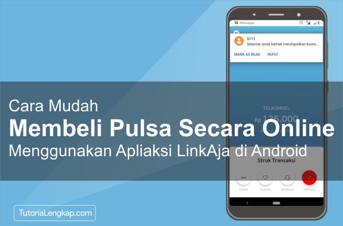 tutorialengkap Cara Beli Pulsa Online dengan Harga Murah Melalui Aplikasi Linkaja di HP Android