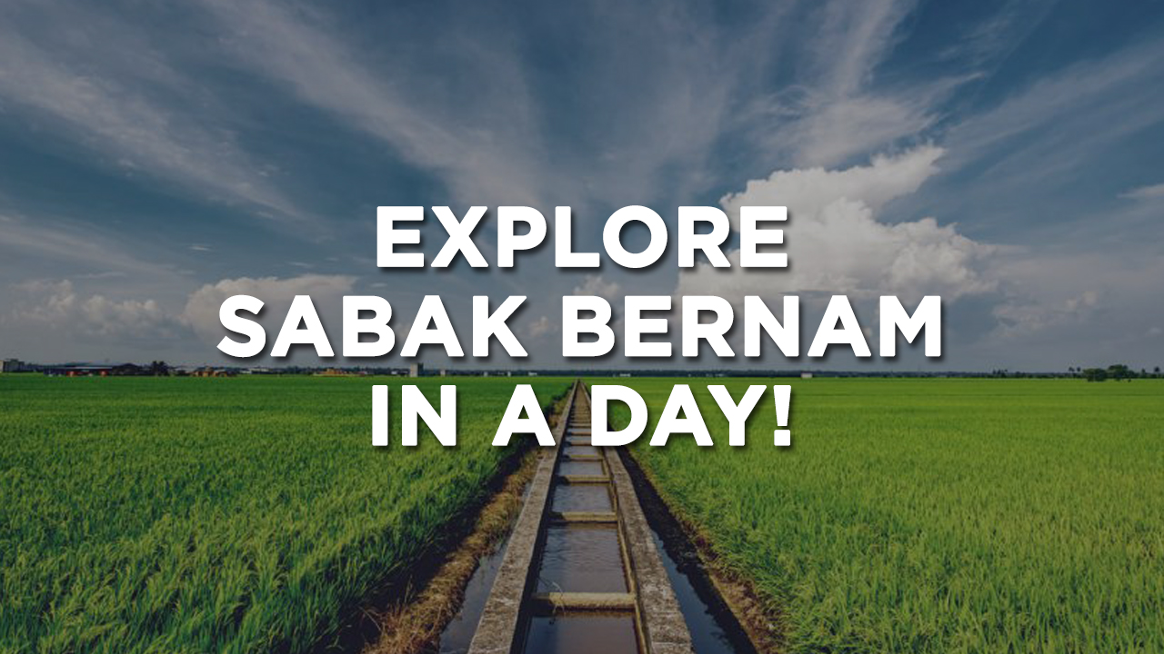 Explore Sabak Bernam, Selangor in a Day! #ImagineNowExperienceSoon