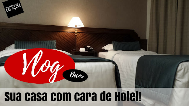 Vlog Decor: Inspirações para deixar sua casa com cara de hotel!