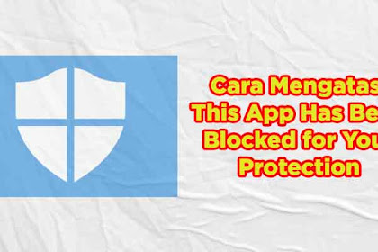 Cara Mengatasi This App Has Been Blocked For Your Protection