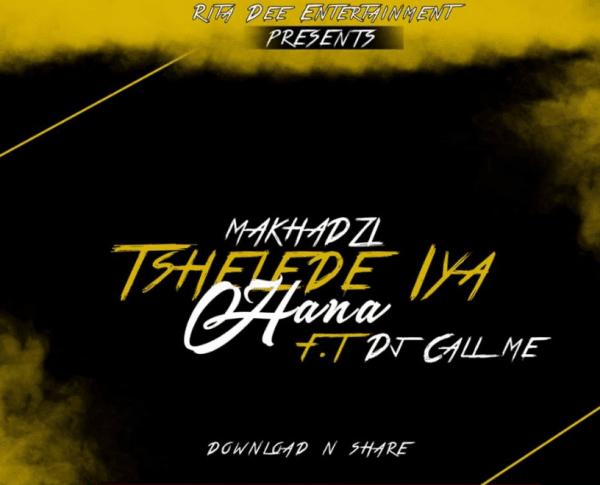 Makhadzi ft Dj Call Me - Tshelede Iya Hana ( 2019 ) [DOWNLOAD]