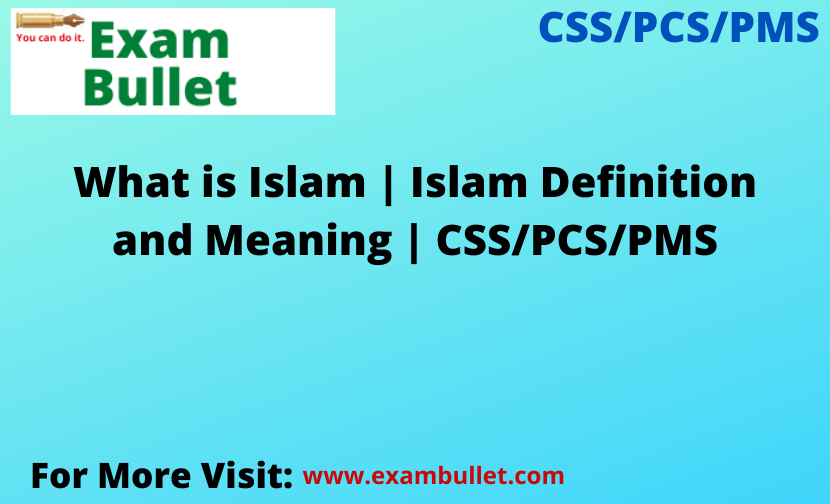 What is Islam | Islam Definition and Meaning | CSS/PCS/PMS