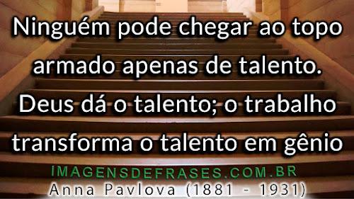 Deus dá o talento; o trabalho transforma o talento em gênio