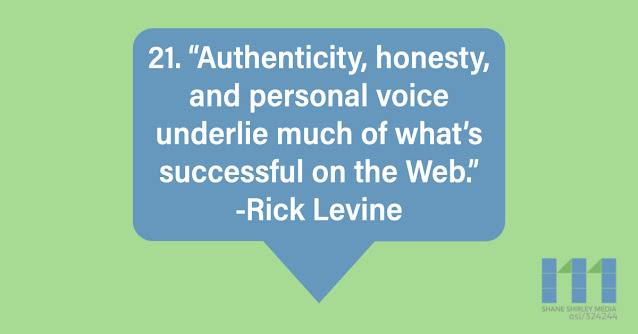 Authenticity, honesty, and personal voice underlie much of what's successful on the Web. - Rick Levine
