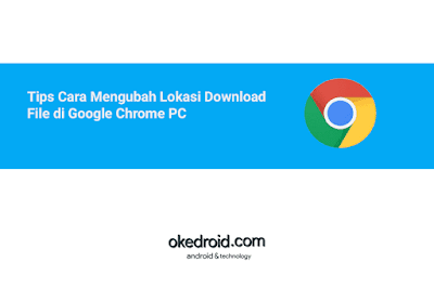 Tips Cara Mengubah Mengganti Merubah Melihat Lokasi Download Folder File di Google Chrome PC Kompter Laptop Desktop