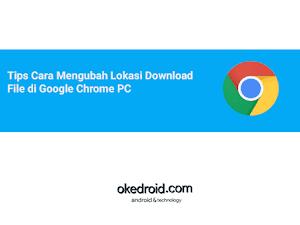 Tips Cara Mengubah Lokasi Download File di Google Chrome PC