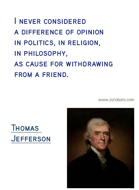 Thomas Jefferson Quotes. Thomas Jefferson on Freedom, Thomas Jefferson on Government, Thomas Jefferson on Politics, Thomas Jefferson on Atheism, Thomas Jefferson on Religion, Thomas Jefferson on Inspiration & Thomas Jefferson on Principle. Thomas Jefferson Philosophy