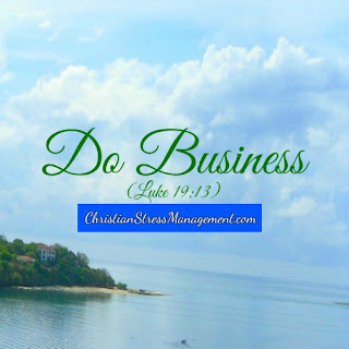 """Do business"". (Luke 19:13)"