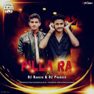 Pillaa Raa (Remix) - Dj Rakesh X Dj Prakash(www.newdjsworld.in)