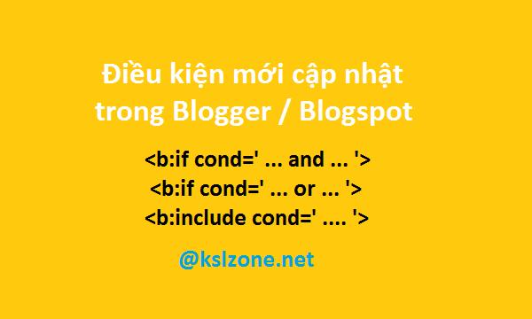 Đã có điều kiện AND (và) và OR (hoặc) mới cập nhật trong Blogger