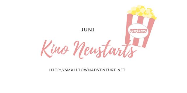 Kinoneustarts Juni, Neu im Kino, Filmblogger, Filme, Kino Programm Juni
