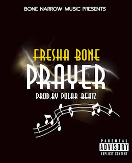 Fresha  Bone - Prayer (Mixed By Polar Beatz gh)