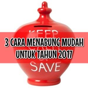 3 CARA MUDAH NAK MENABUNG UNTUK TAHUN 2017